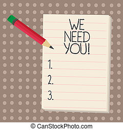Text sign showing We Need You. Conceptual photo Company wants to hire Vacancy Looking for talents Job employment.