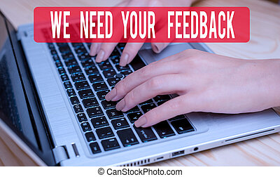Text sign showing We Need Your Feedback. Conceptual photo Give us your review thoughts comments what to improve woman laptop computer smartphone mug office supplies technological devices.
