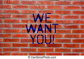 Text sign showing We Want You. Conceptual photo Company wants to hire Vacancy Looking for talents Job employment Brick Wall art like Graffiti motivational call written on the wall.