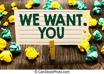 Text sign showing We Want You. Conceptual photo Company wants to hire Vacancy Looking for talents Job employment Clothespin holding notebook paper crumpled papers several tries mistakes.