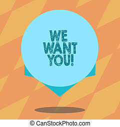 Text sign showing We Want You. Conceptual photo Company wants to hire Vacancy Looking for talents Job employment Blank Color Circle Floating photo with Shadow and Design at the Edge.