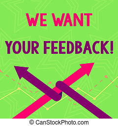 Text sign showing We Want Your Feedback. Conceptual photo criticism given someone say can be done for improvement Two Arrows where One is Intertwined to the other as Team Up or Competition.