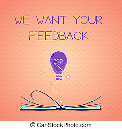 Text sign showing We Want Your Feedback. Conceptual photo to Improve Performance or Product Timely Reaction