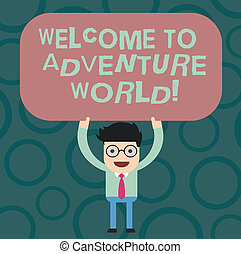 Text sign showing Welcome To Adventure World. Conceptual photo Enjoyment travelling exploring new places Tourism Man Standing Holding Above his Head Blank Rectangular Colored Board.