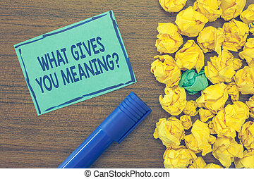 Text sign showing What Gives You Meaning question. Conceptual photo your purpose or intentions in life