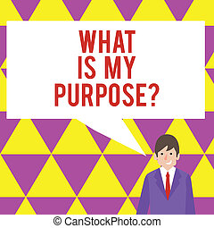 Text sign showing What Is My Purposequestion. Conceptual photo Direction Importance Discernment Reflection.