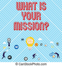 Text sign showing What Is Your Missionquestion. Conceptual photo Positive goal focusing on achieving success.