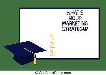 Text sign showing What S Is Your Marketing Strategyquestion. Conceptual photo Establish your advertising plan Graduation cap with Tassel Academic Scholar Headgear and blank whiteboard.