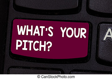 Text sign showing What S Is Your Pitchquestion. Conceptual photo make a determined effort to get something Keyboard key Intention to create computer message pressing keypad idea.