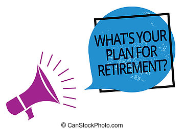 Text sign showing What s is Your Plan For Retirement question. Conceptual photo Savings Pension Elderly retire Megaphone loudspeaker speaking loud screaming frame blue speech bubble.