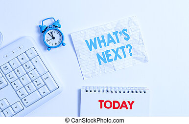 Text sign showing What S Next Question. Business photo showcasing asking demonstrating about his coming actions or behaviors Blank paper with copy space on the table with clock and pc keyboard