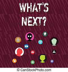 Text sign showing What S Next Question. Conceptual photo asking demonstrating about his coming action or behavior Networking Technical Icons with Chat Heads Scattered on Screen for Link Up.