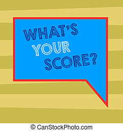 Text sign showing What S Your Score. Conceptual photo Personal grade rating on a competition game or study Blank Rectangular Color Speech Bubble with Border photo Right Hand.