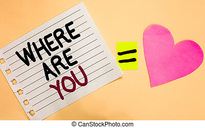 Text sign showing Where Are You. Conceptual photo Give us your location address direction point of reference Transverse white paper with words equal love heart on Peach color base.