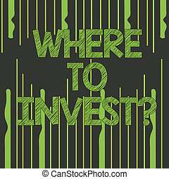 Text sign showing Where To Investquestion. Conceptual photo...
