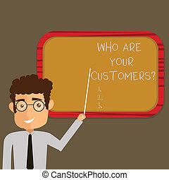 Text sign showing Who Are Your Customersquestion. Conceptual photo Know your leads clients Business analysisagement Man Standing Holding Stick Pointing to Wall Mounted Blank Color Board.