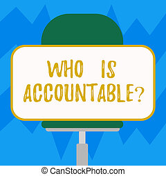Text sign showing Who Is Accountablequestion. Conceptual photo To be responsible or answerable for something Blank Rectangular Shape Sticker Sitting Horizontally on a Swivel Chair.