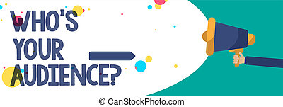 Text sign showing Who s is Your Audience question. Conceptual photo asking someone about listeners category Coaching Creative artwork type idea text script message colourful bubble oval design.