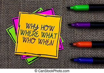 Text sign showing Why How Where What Who When. Conceptual photo Questions to find solutions Query Asking Written on some colorful sticky note 4 pens laid in rank on jute base.