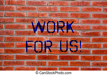 Text sign showing Work For Us. Conceptual photo Invitation to join a working team group company institution Brick Wall art like Graffiti motivational call written on the wall.