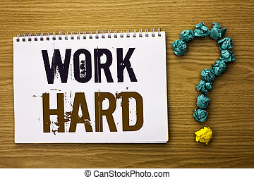 Text sign showing Work Hard. Conceptual photo Struggle Success Effort Ambition Motivation Achievement Action written on Notebook Book on the Wooden background Ask for.
