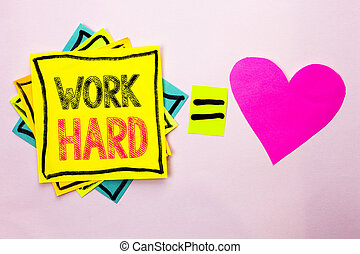 Text sign showing Work Hard. Conceptual photo Struggle Success Effort Ambition Motivation Achievement Action written on Stacked Sticky Note Papers on the plain background with Heart next to it.