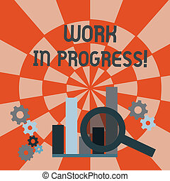 Text sign showing Work In Progress. Conceptual photo unfinished project that still added to or developed Magnifying Glass Over Bar Column Chart beside Cog Wheel Gears for Analysis.