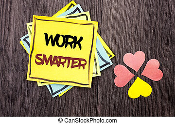 Text sign showing Work Smarter. Conceptual photo Efficient Intelligent Job Task Effective Faster Method written on Stacked Sticky Note Papers on the wooden background Hearts next to it.