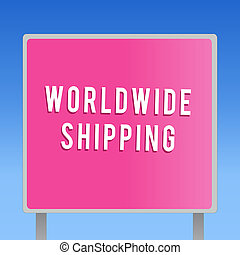 Text sign showing Worldwide Shipping. Conceptual photo Sea Freight Delivery of Goods International Shipment
