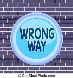 Text sign showing Wrong Way. Business photo showcasing taking an unsuitable or undesirable analysisners or direction Circle button colored sphere switch center background middle round shaped