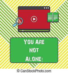 Text sign showing You Are Not Alone. Conceptual photo Offering help support assistance collaboration company Tablet Video Player Uploading Downloading and Magnifying Glass Text Space.