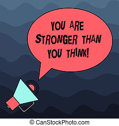 Text sign showing You Are Stronger Than You Think. Conceptual photo Adaptability Strength to overcome obstacles Blank Oval Outlined Speech Bubble Text Balloon Megaphone with Sound icon.