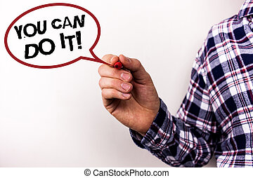 Text sign showing You Can Do It Motivational Call. Conceptual photo Inspirational Message Motivational Positive Text white background man hand red marker shirt work school plan meeting.