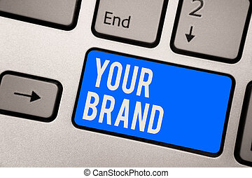 Text sign showing Your Brand. Conceptual photo A name of any...