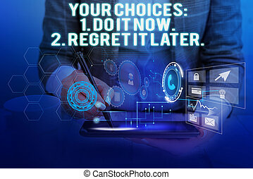 Text sign showing Your Choices 1 Do It Now 2 Regret It Later. Conceptual photo Think first before deciding Woman wear formal work suit presenting presentation using smart device.