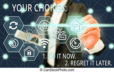 Text sign showing Your Choices 1 Do It Now 2 Regret It Later. Conceptual photo Think first before deciding Female human wear formal work suit presenting presentation use smart device.