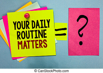 Text sign showing Your Daily Routine Matters.. Conceptual photo Have good habits to live a healthy life Bright colorful sticky notes with text pin together equal and question mark.