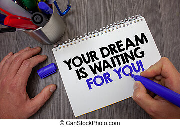 Text sign showing Your Dream Is Waiting For You. Conceptual...