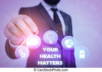 Text sign showing Your Health Matters. Conceptual photo good health is most important among other things.