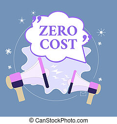 Text sign showing Zero Cost. Conceptual photo business decision that does not entail any expense to execute Blank Speech Bubble with Quotation Mark Two Megaphones shouting and Arguing.