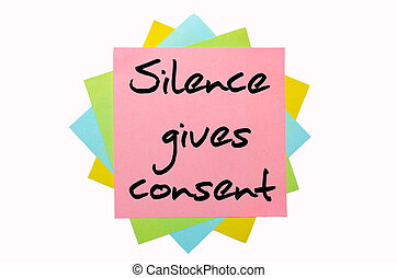 "text "" Silence gives consent "" written by hand font on bunch of colored sticky notes"