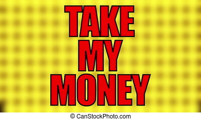 Text Take my money on a blurry yellow grid, 3d rendering,...