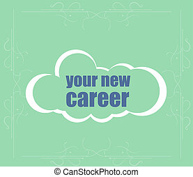Text your new career. Business concept . Word cloud. Successful idea for business