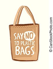 Textile environmentally friendly reusable shopping bag or eco shopper with lettering Say No To Plastic Bags handwritten with modern funky font on it. Colorful hand drawn vector illustration.