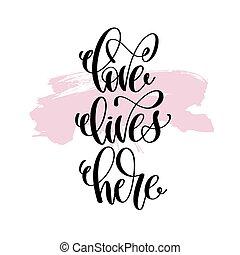 textning, kärlek, positiv, här, hand skriftliga, bor, citera