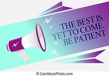 texto, señal, actuación, el, mejor, es, todavía, a, come., ser, patient., conceptual, foto, dont, perder, esperanza, luz, venga, después, oscuridad, megáfono, altavoz, burbuja del discurso, importante, mensaje, hablar claro, loud.