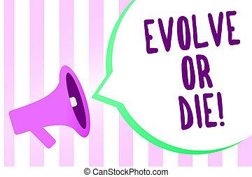 texto, sinal, mostrando, evoluir, ou, die., conceitual, foto, necessidade, de, mudança, crescer, adaptar, para, continuar, vivendo, sobrevivência, megafone, alto-falante, listras, fundo, importante, mensagem, fala, bubble.