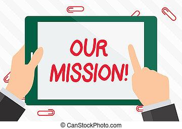 texto, sinal, mostrando, nosso, mission., conceitual, foto, serve, como, claro, guia, para, escolher, corrente, e, futuro, metas, passe segurar, apontar, tocar, em branco, retangular, cor, tabuleta, branca, screen.