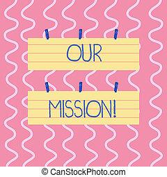texto, sinal, mostrando, nosso, mission., conceitual, foto, serve, como, claro, guia, para, escolher, corrente, e, futuro, metas, dois, cor, em branco, faixa, tamanho, forrou papel, folha, penduradas, usando, azul, clothespin.