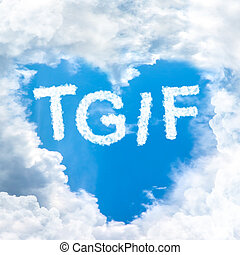 TGIF concept friday time happy for holiday inside blue sky shape heart from cloud frame